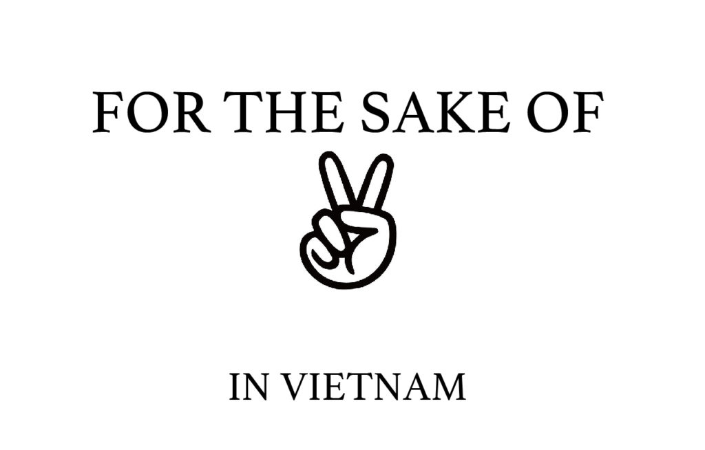 FOR THE SAKE OF PEACE IN VIETNAM
